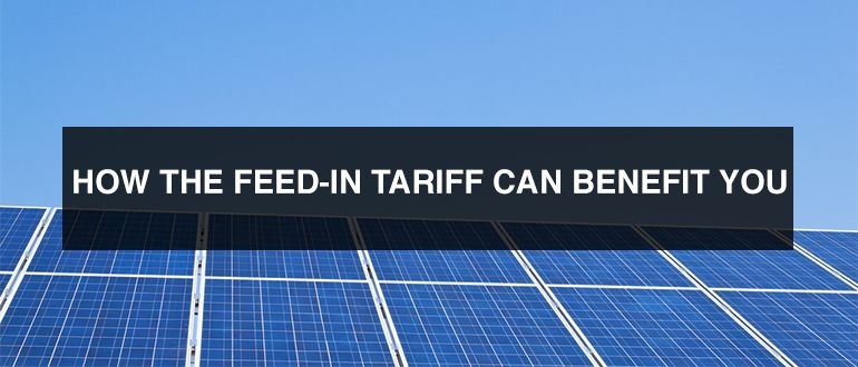 how the feed in tariff can benefit you